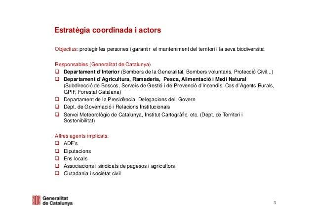Objectius: protegir les persones i garantir el manteniment del territori i la seva biodiversitatResponsables (Generalitat ...
