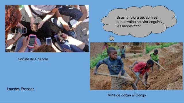 Si us funciona bé, com és que el voleu canviar seguint les modes???? Sortida de l' escola Mina de coltan al Congo Lourdes ...
