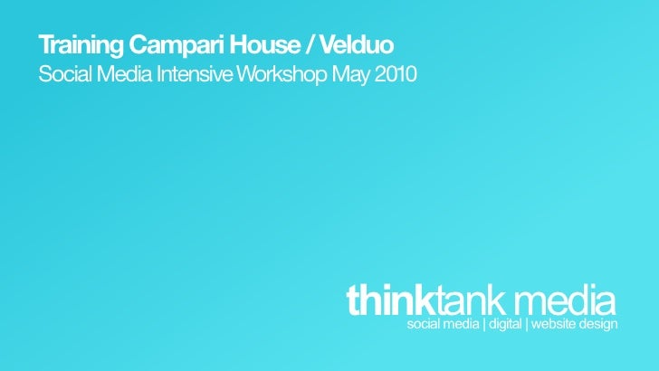 Training  Campari  House  /  Velduo Social  Media  Intensive  Workshop  May  2010                                         ...