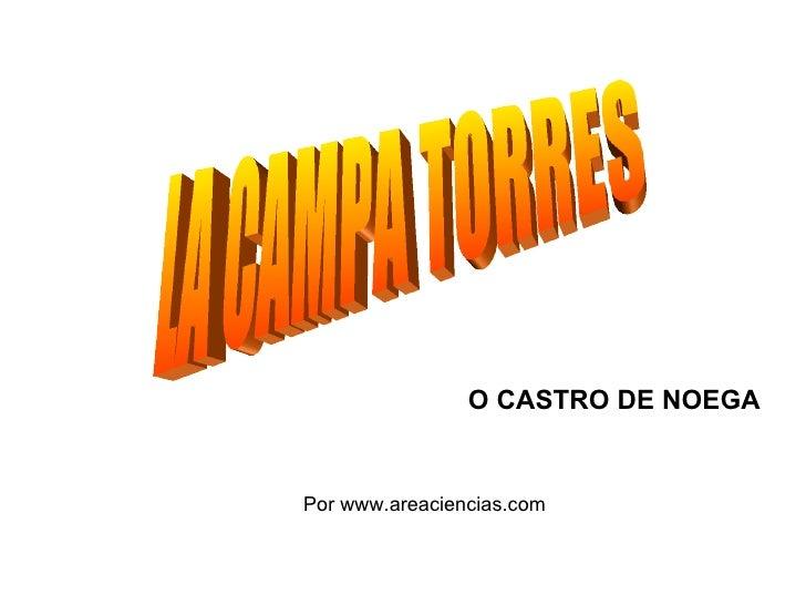 LA CAMPA TORRES Por www.areaciencias.com O CASTRO DE NOEGA
