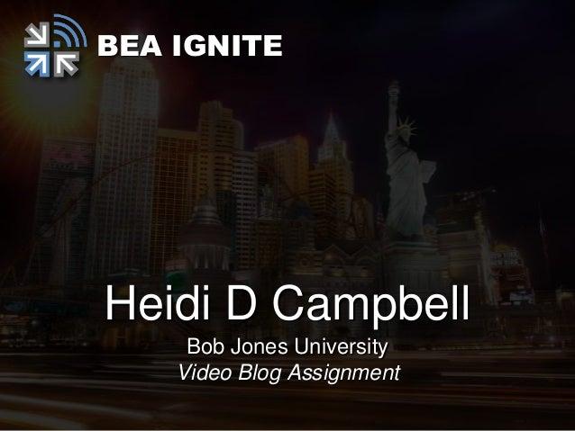 BEA IGNITEHeidi D Campbell     Bob Jones University    Video Blog Assignment