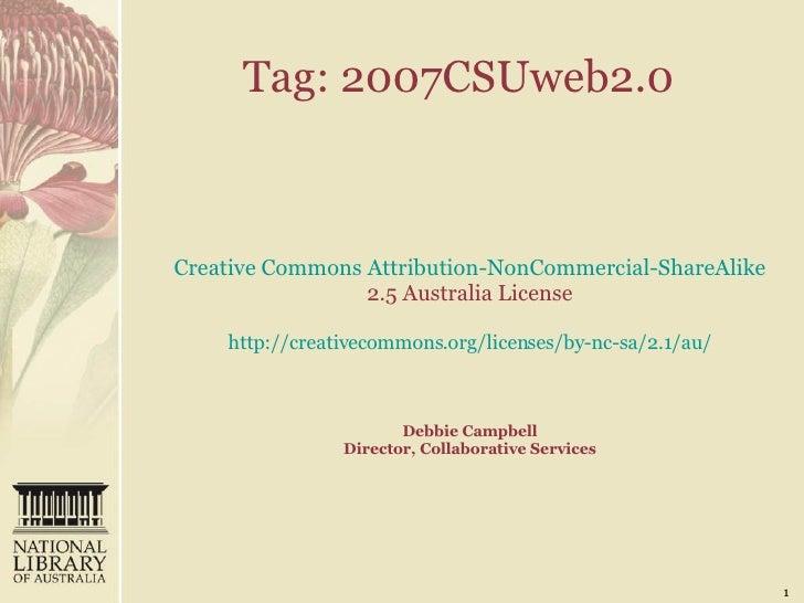 Tag: 2007CSUweb2.0   Creative Commons Attribution- NonCommercial-ShareAlike  2.5 Australia License   http://creativecommon...