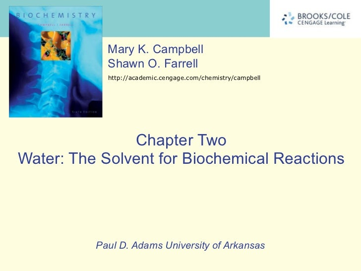 Chapter Two Water: The Solvent for Biochemical Reactions Paul D. Adams University of Arkansas