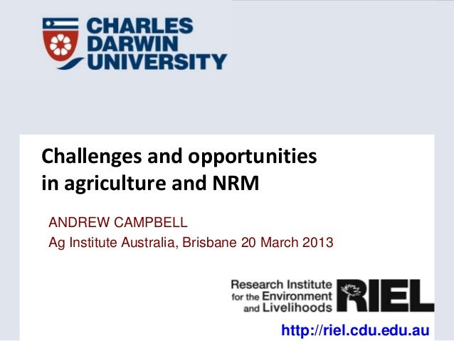 Challenges and opportunitiesin agriculture and NRMANDREW CAMPBELLAg Institute Australia, Brisbane 20 March 2013           ...