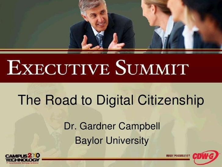 The Road to Digital Citizenship<br />Dr. Gardner Campbell<br />Baylor University<br />