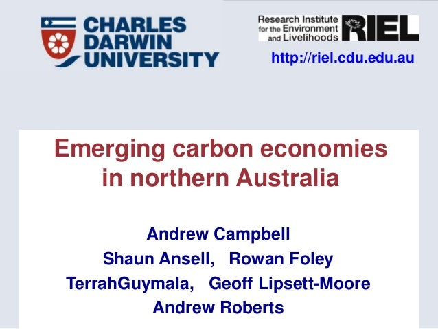 http://riel.cdu.edu.auEmerging carbon economies   in northern Australia         Andrew Campbell     Shaun Ansell, Rowan Fo...