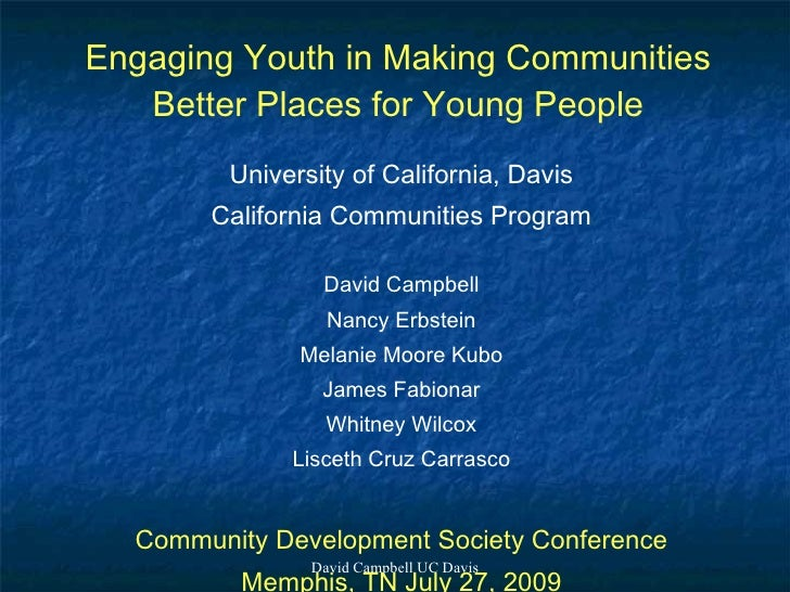 Engaging Youth in Making Communities    Better Places for Young People          University of California, Davis        Cal...