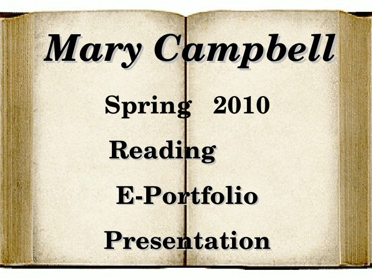 Mary Campbell Spring  2010 Reading  E-Portfolio Presentation