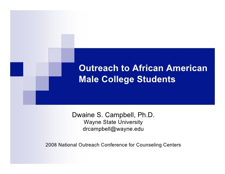 Outreach to African American              Male College Students             Dwaine S. Campbell, Ph.D.                Wayne...