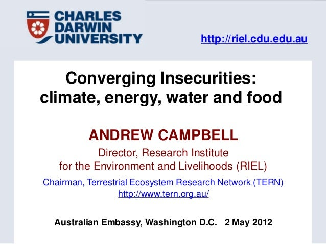 http://riel.cdu.edu.au    Converging Insecurities:climate, energy, water and food          ANDREW CAMPBELL            Dire...