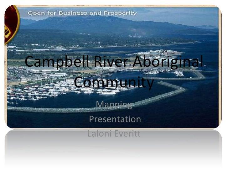 Campbell River Aboriginal     Community          Mapping        Presentation        Laloni Everitt