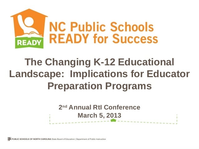 The Changing K-12 EducationalLandscape: Implications for Educator       Preparation Programs         2nd Annual RtI Confer...