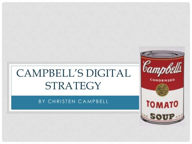 CAMPBELL'S DIGITAL    STRATEGY   BY CHRISTEN CAMPBELL