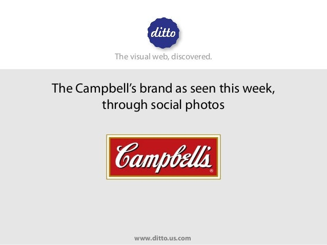 The Campbell's brand as seen this week, through social photos The visual web, discovered. www.ditto.us.com