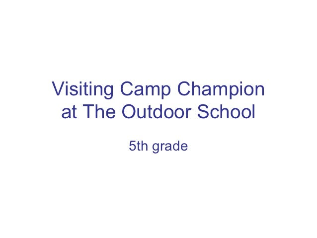 Visiting Camp Champion at The Outdoor School       5th grade