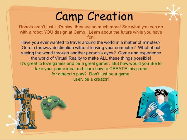 Camp CreationRobots aren't just kid's play, they are so much more! See what you can dowith a robot YOU design at Camp. Lea...