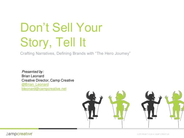 """COPYRIGHT © 2014 CAMP CREATIVE  Don't Sell Your  Story, Tell It  Crafting Narratives, Defining Brands with """"The Hero Journ..."""