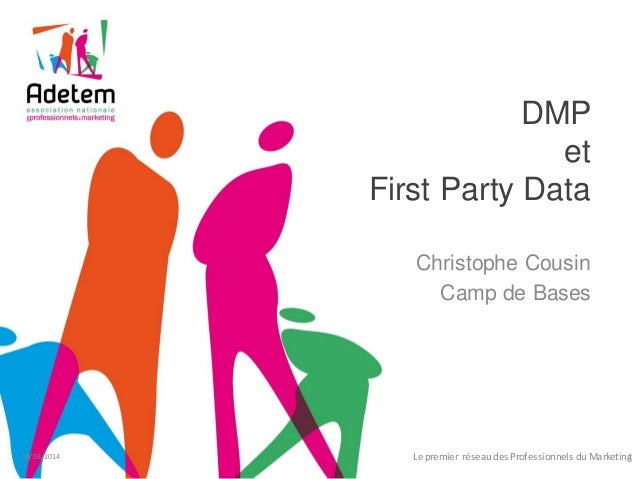 DMP et First Party Data Christophe Cousin Camp de Bases 28/03/2014 Le premier réseau des Professionnels du Marketing1