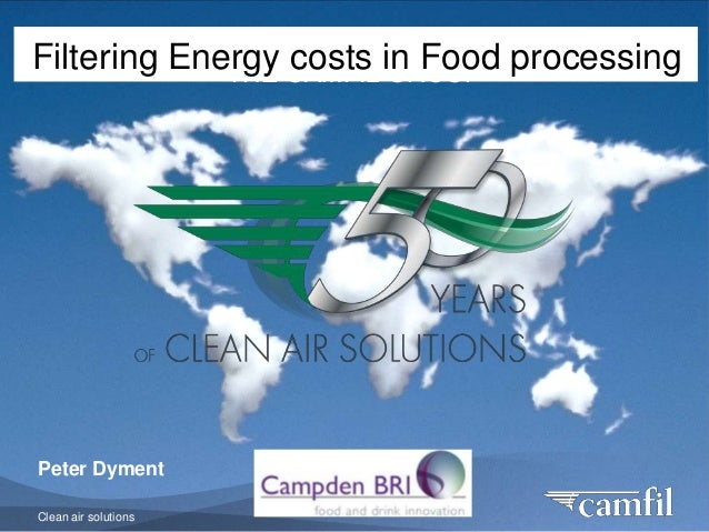 Clean air solutions THE CAMFIL GROUP Peter Dyment Filtering Energy costs in Food processing