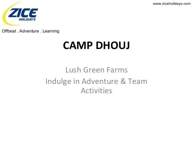 www.ziceholidays.com CAMP DHOUJ Lush Green Farms Indulge in Adventure & Team Activities Offbeat . Adventure . Learning
