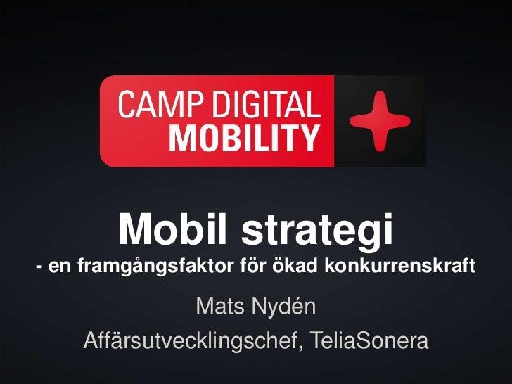 Mobil strategi- en framgångsfaktor för ökad konkurrenskraft               Mats Nydén    Affärsutvecklingschef, TeliaSonera