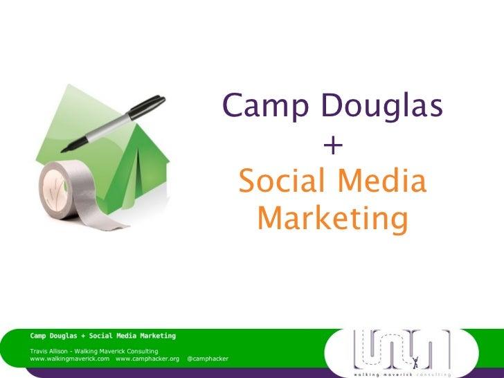 Camp Douglas      + Social Media  Marketing