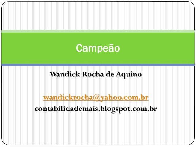 Campeão Wandick Rocha de Aquino wandickrocha@yahoo.com.br contabilidademais.blogspot.com.br