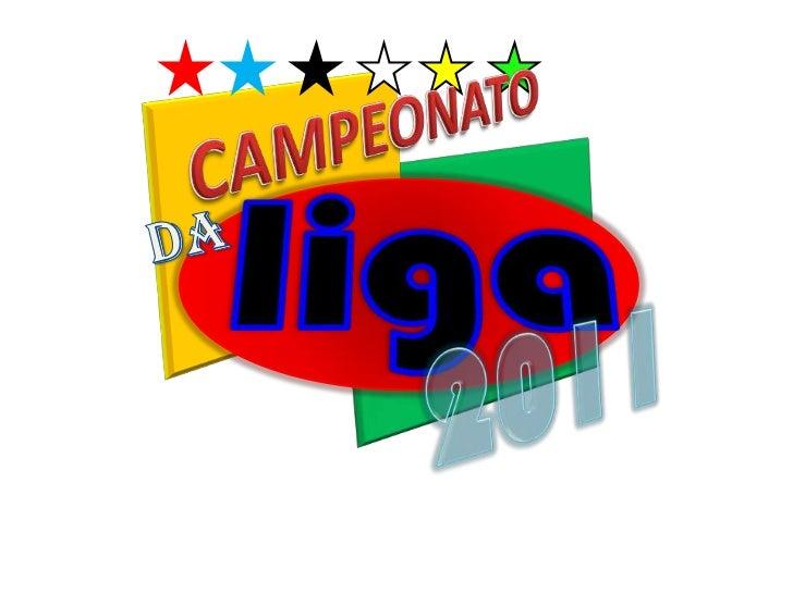 CAMPEONATO<br />liga<br />DA<br />2011<br />