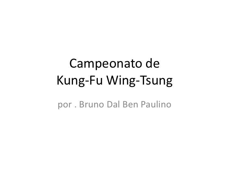 Campeonato de Kung-FuWing-Tsung<br />por . Bruno Dal Ben Paulino<br />