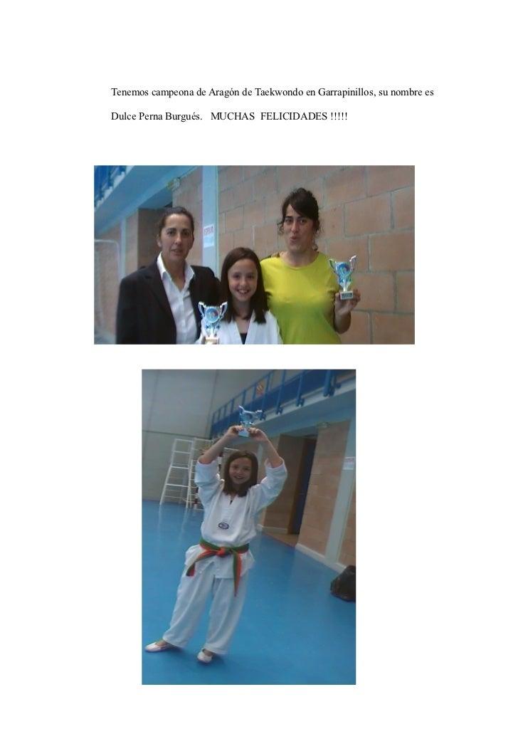 Tenemos campeona de Aragón de Taekwondo en Garrapinillos, su nombre esDulce Perna Burgués. MUCHAS FELICIDADES !!!!!