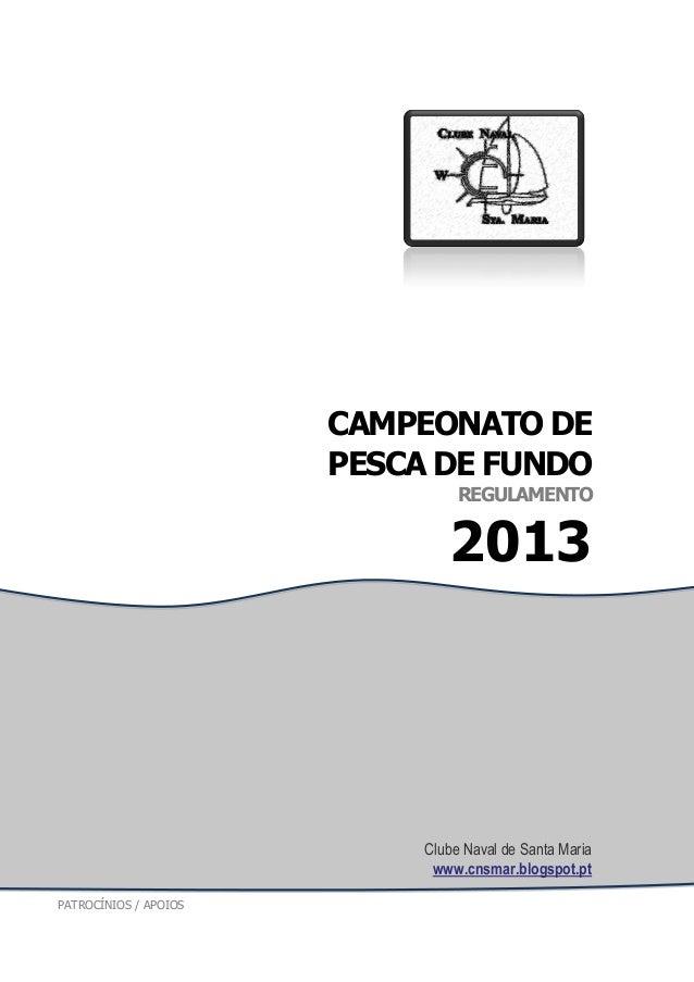 CAMPEONATO DE PESCA DE FUNDO REGULAMENTO 2013 Clube Naval de Santa Maria www.cnsmar.blogspot.pt PATROCÍNIOS / APOIOS