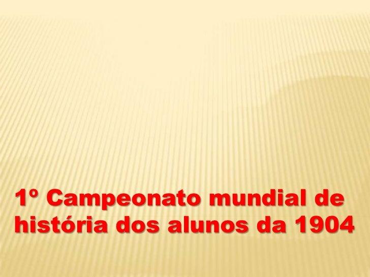 1º Campeonato mundial de história dos alunos da 1904<br />