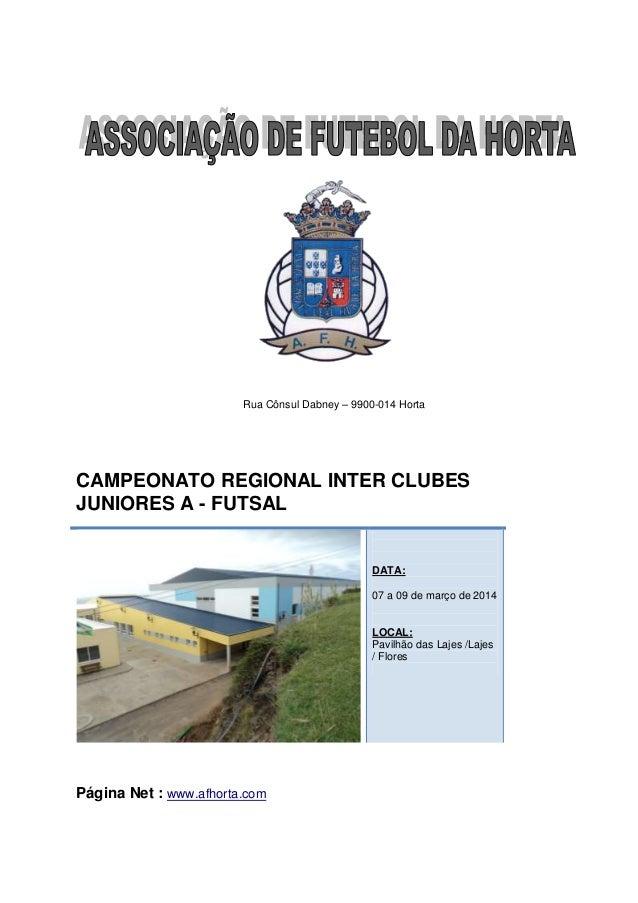 Rua Cônsul Dabney – 9900-014 Horta  CAMPEONATO REGIONAL INTER CLUBES JUNIORES A - FUTSAL  DATA: 07 a 09 de março de 2014  ...