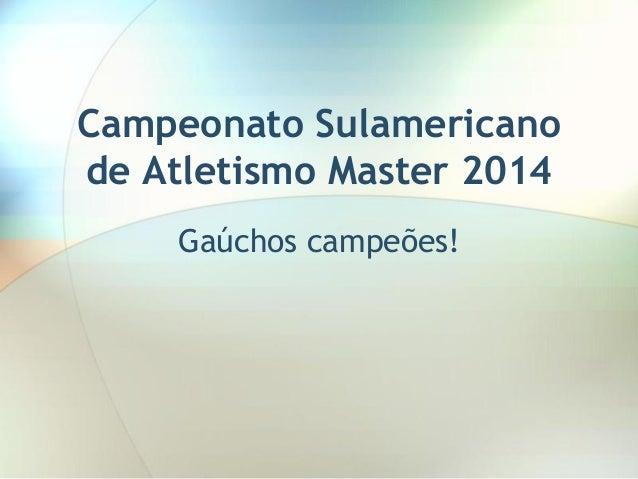 Campeonato Sulamericano de Atletismo Master 2014 Gaúchos campeões!