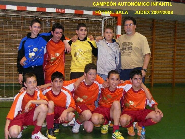 CAMPEÓN AUTONÓMICO INFANTIL FÚTBOL SALA  JUDEX 2007/2008