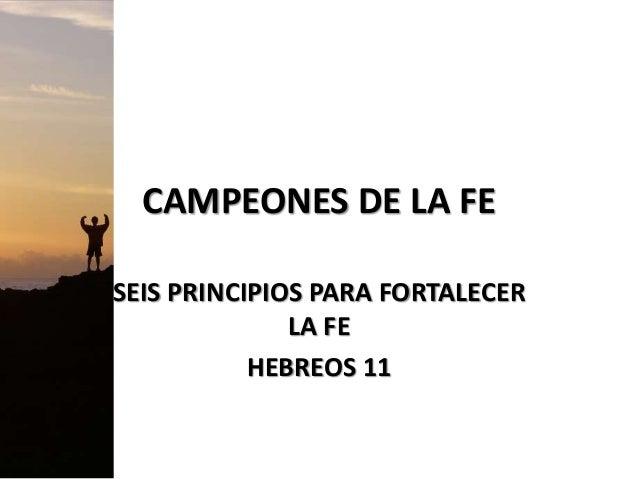 CAMPEONES DE LA FE SEIS PRINCIPIOS PARA FORTALECER LA FE HEBREOS 11