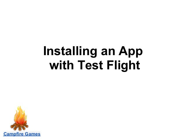 Installing an App                  with Test FlightCampfire Games