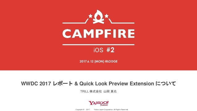 Copyright © 2017 Yahoo Japan Corporation. All Rights Reserved. WWDC 2017 レポート & Quick Look Preview Extension について 2 2017.6...