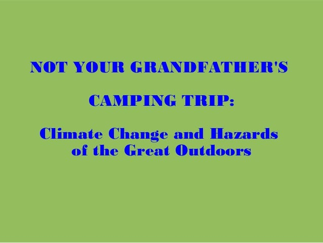 NOT YOUR GRANDFATHER'S CAMPING TRIP: Climate Change and Hazards of the Great Outdoors