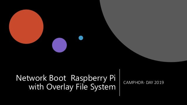 Network Boot Raspberry Pi with Overlay File System CAMPHOR- DAY 2019