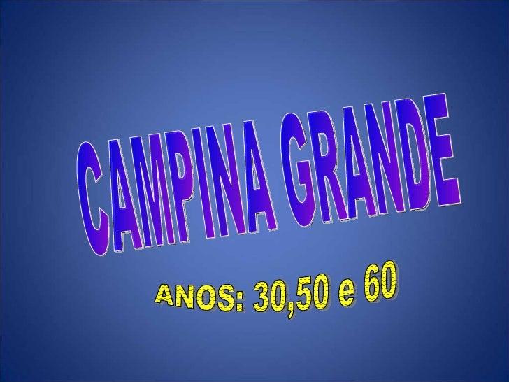 CAMPINA GRANDE ANOS: 30,50 e 60