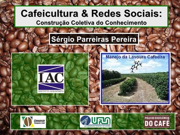 Cafeicultura & Redes Sociais: Construção Coletiva do Conhecimento Sérgio Parreiras Pereira
