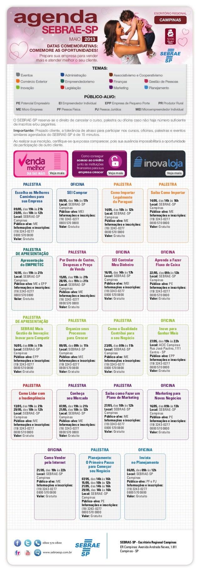 Escolha os MelhoresCaminhos parasua Empresa09/05, das 19h às 21h20/05, das 10h às 12hLocal: SEBRAE-SPCampinasPúblico-alvo:...