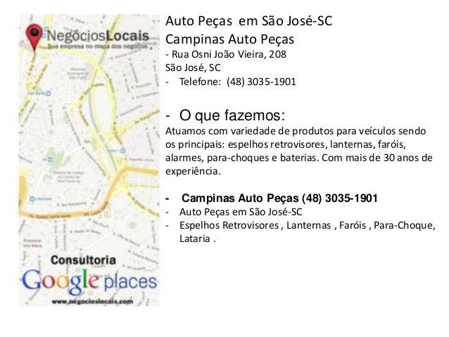 Auto Peças em São José-SC  Campinas Auto Peças  - Rua Osni João Vieira, 208  São José, SC  - Telefone: (48) 3035-1901  - O...