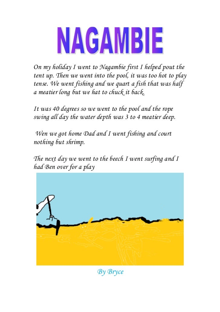 On my holiday I went to Nagambie first I helped pout thetent up. Then we went into the pool, it was too hot to playtense. ...