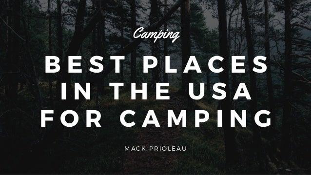 B E S T P L A C E S I N T H E U S A F O R C A M P I N G Camping MACK PRIOLEAU