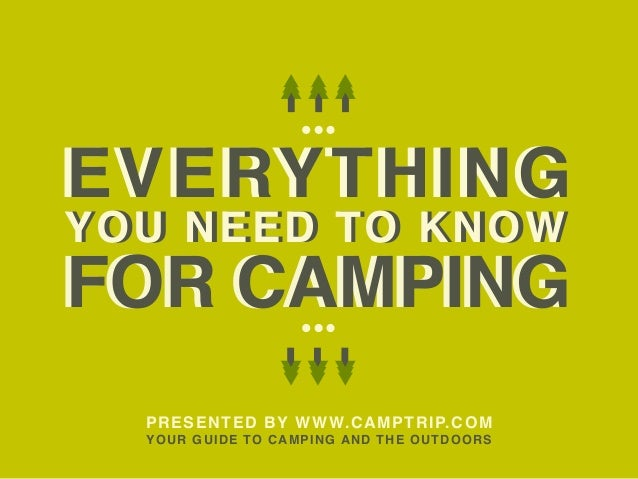 EVERYTHINGEVERYTHING FOR CAMPINGFOR CAMPING YOU NEED TO KNOWYOU NEED TO KNOW PRESENTED BY WWW.CAMPTRIP.COM YOUR GUIDE TO C...