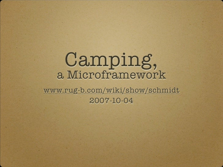Camping,    a Microframework www.rug-b.com/wiki/show/schmidt            2007-10-04