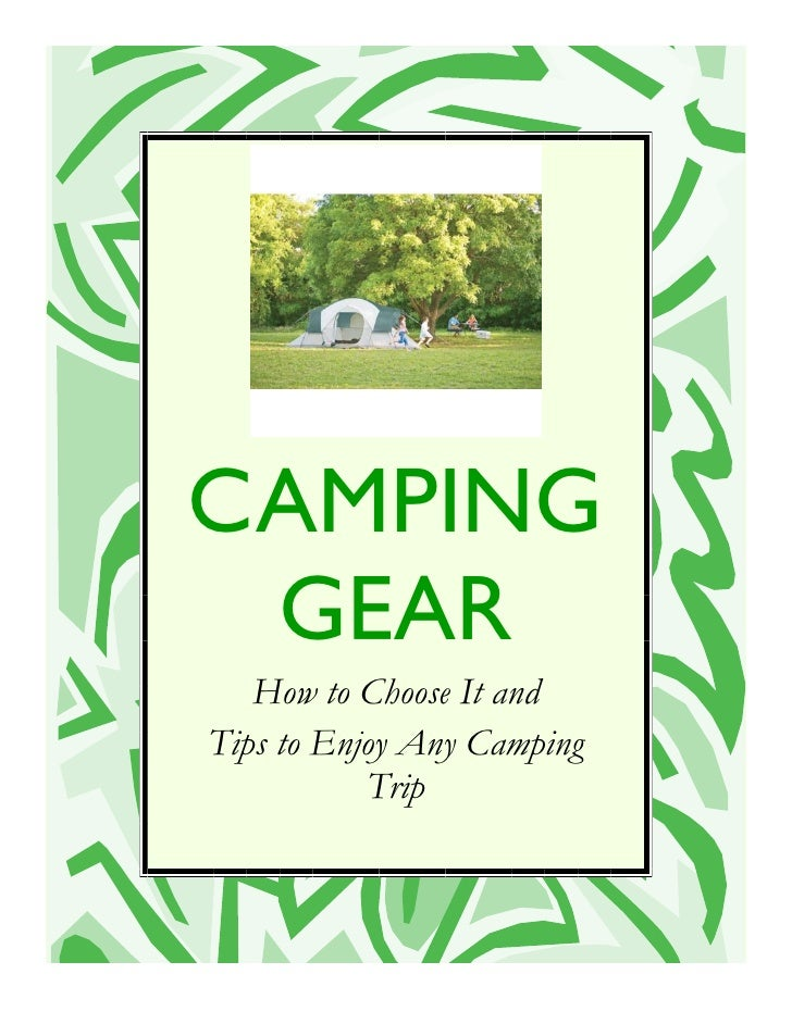 CAMPING  GEAR    How to Choose It and Tips to Enjoy Any Camping            Trip