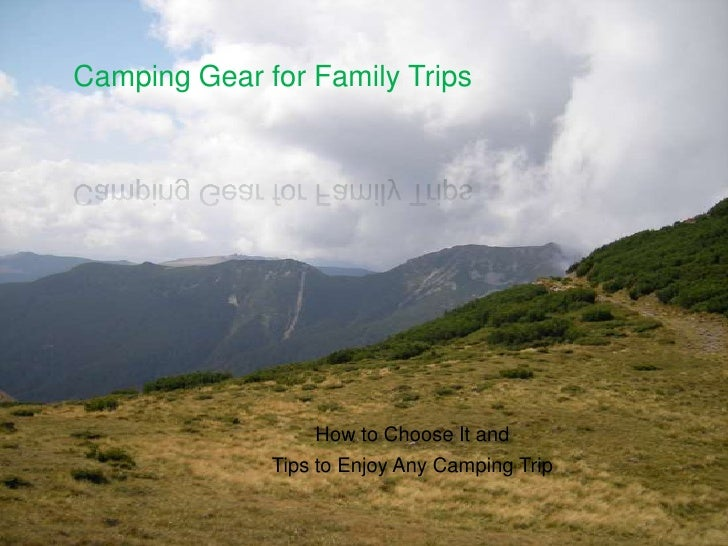 Camping Gear for Family Trips<br />How to Choose It and<br />Tips to Enjoy Any Camping Trip<br />
